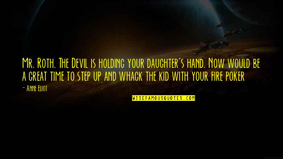 Best Poker Quotes By Anne Eliot: Mr. Roth. The Devil is holding your daughter's