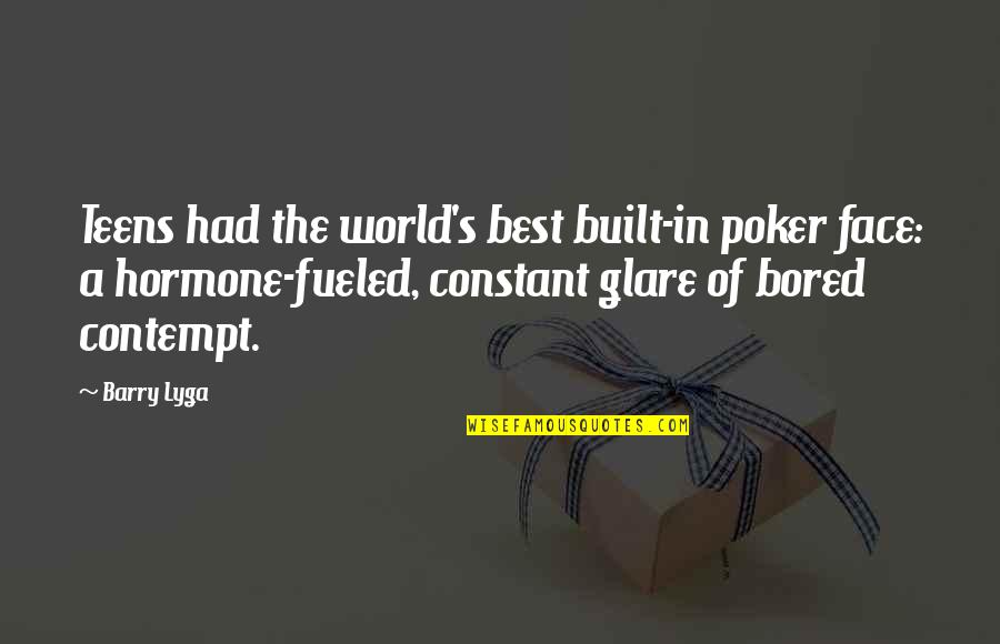 Best Poker Quotes By Barry Lyga: Teens had the world's best built-in poker face: