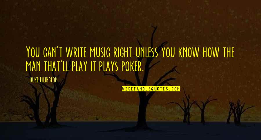 Best Poker Quotes By Duke Ellington: You can't write music right unless you know
