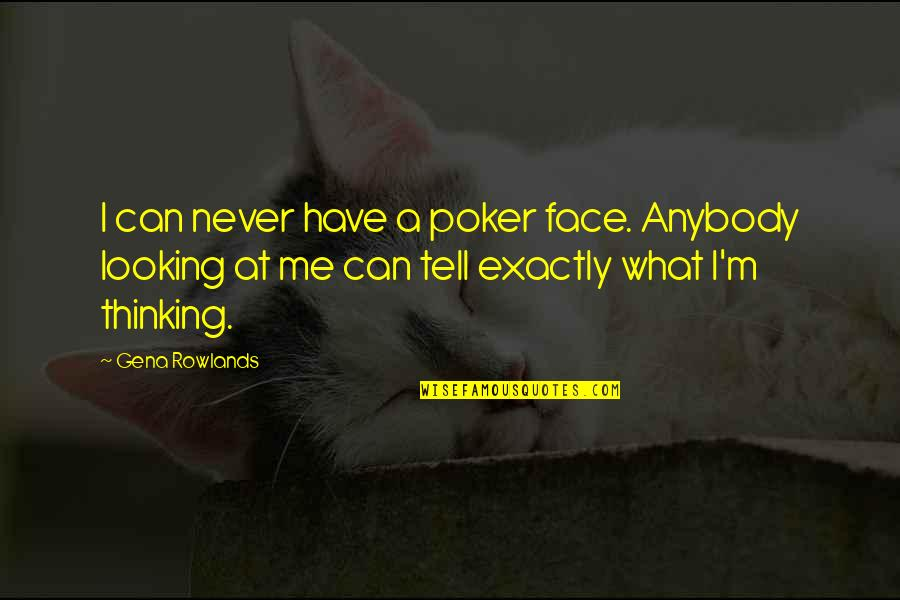 Best Poker Quotes By Gena Rowlands: I can never have a poker face. Anybody