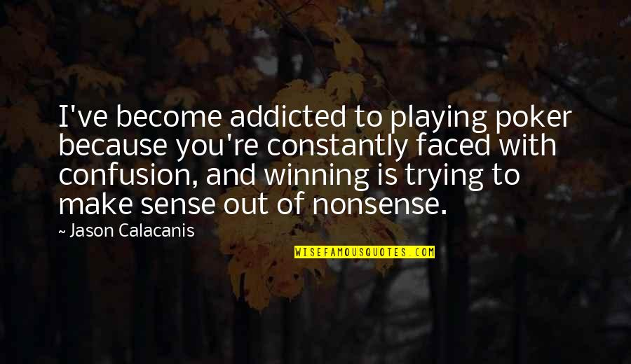Best Poker Quotes By Jason Calacanis: I've become addicted to playing poker because you're