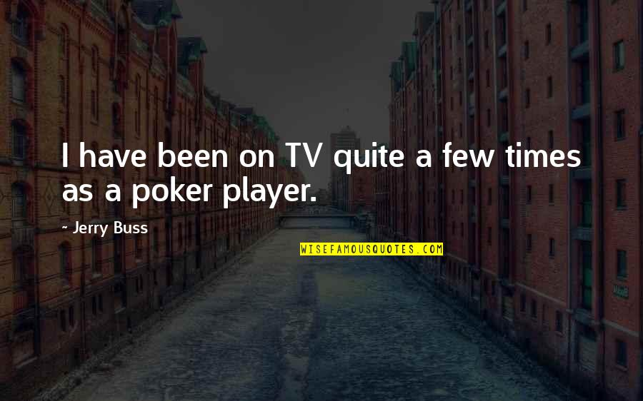 Best Poker Quotes By Jerry Buss: I have been on TV quite a few