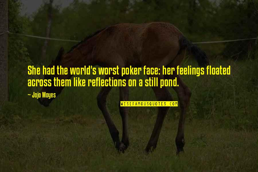 Best Poker Quotes By Jojo Moyes: She had the world's worst poker face: her