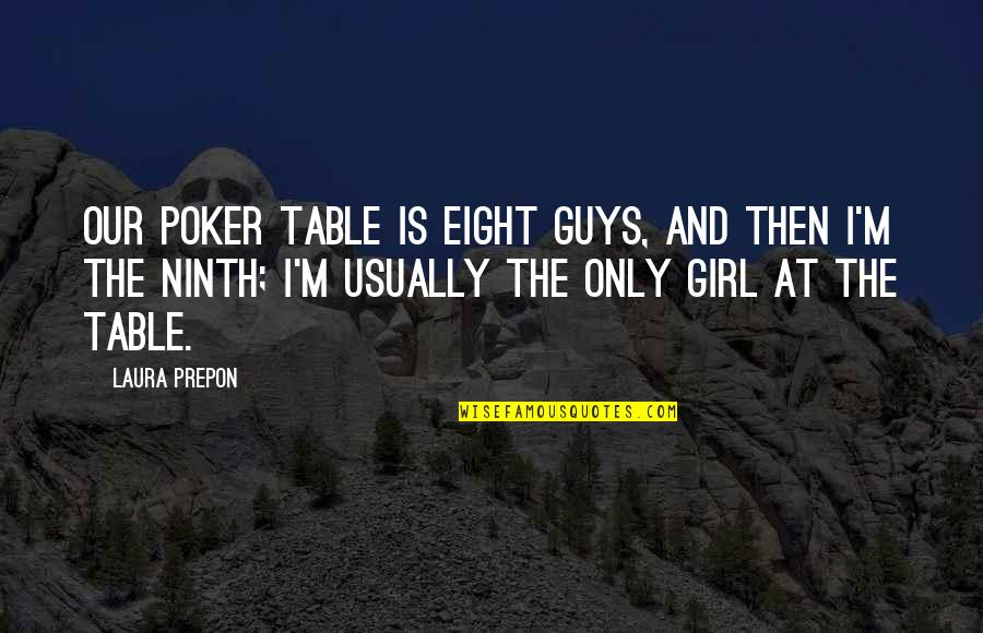 Best Poker Quotes By Laura Prepon: Our poker table is eight guys, and then