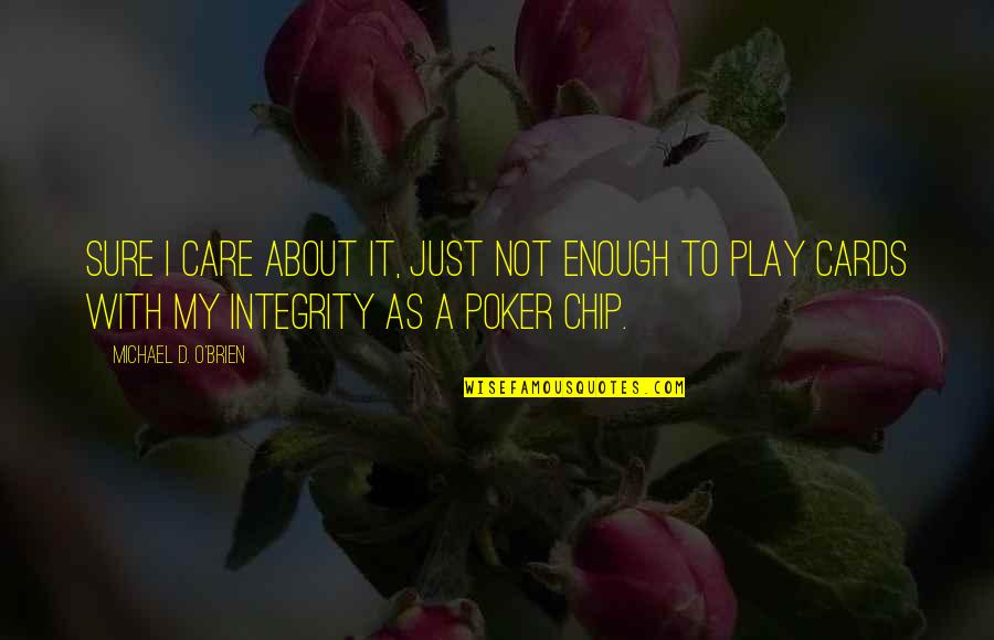 Best Poker Quotes By Michael D. O'Brien: Sure I care about it, just not enough