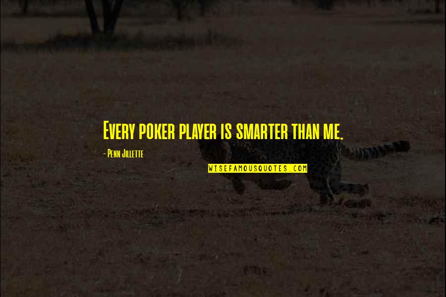 Best Poker Quotes By Penn Jillette: Every poker player is smarter than me.