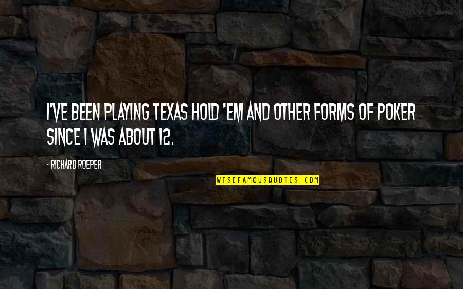 Best Poker Quotes By Richard Roeper: I've been playing Texas Hold 'em and other