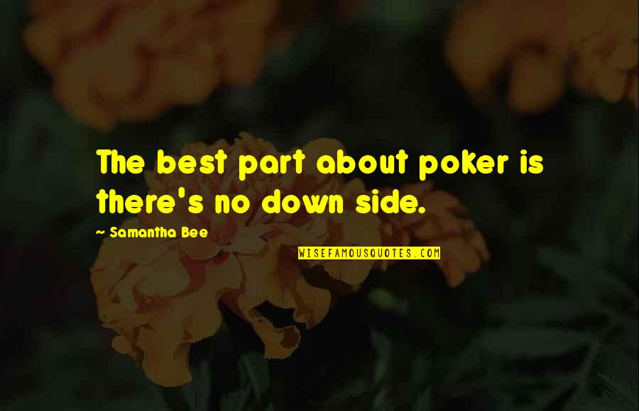 Best Poker Quotes By Samantha Bee: The best part about poker is there's no