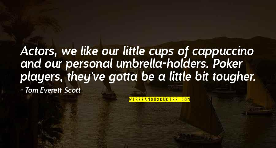 Best Poker Quotes By Tom Everett Scott: Actors, we like our little cups of cappuccino