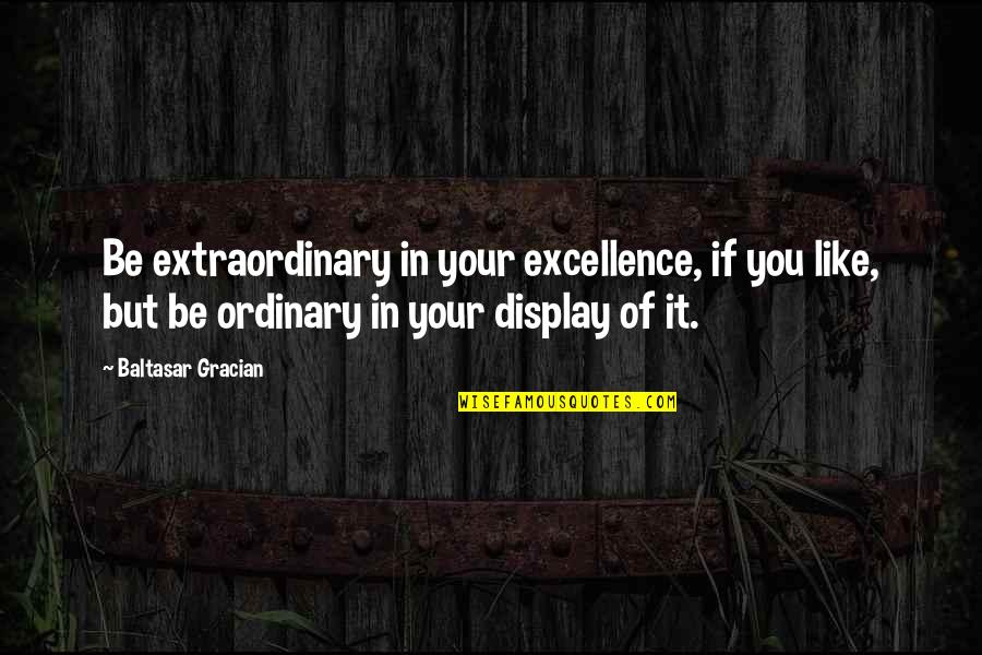 Best Practices In Education Quotes By Baltasar Gracian: Be extraordinary in your excellence, if you like,