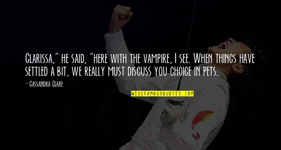 """Best Practices In Education Quotes By Cassandra Clare: Clarissa,"""" he said, """"here with the vampire, I"""