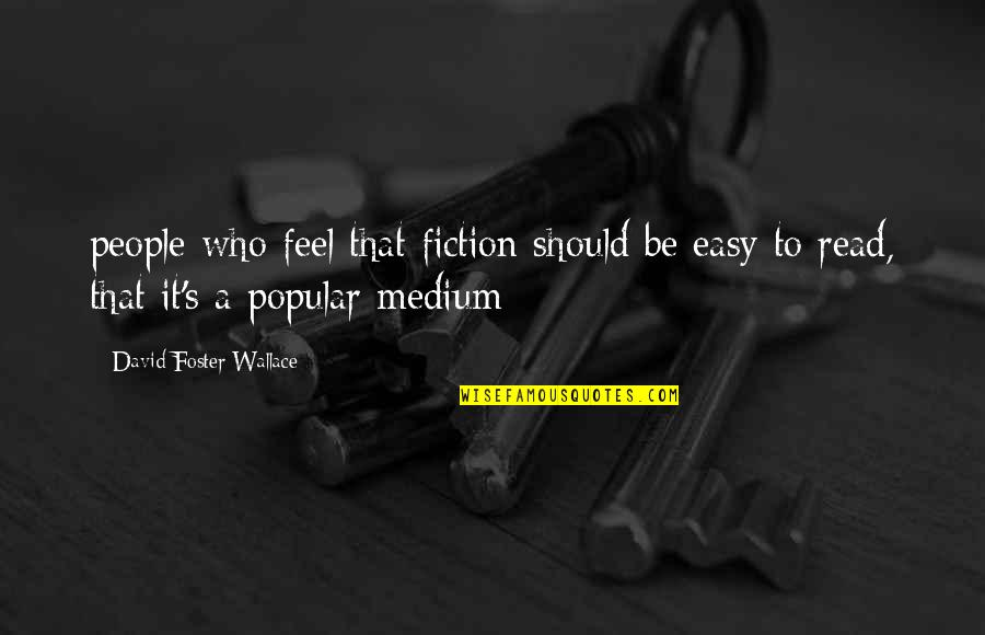 Best Practices In Education Quotes By David Foster Wallace: people who feel that fiction should be easy