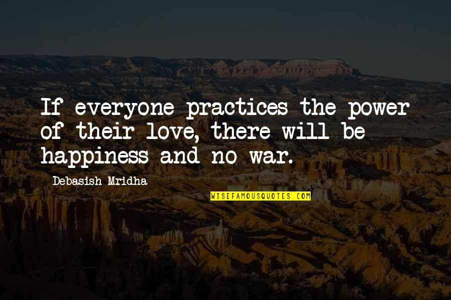 Best Practices In Education Quotes By Debasish Mridha: If everyone practices the power of their love,