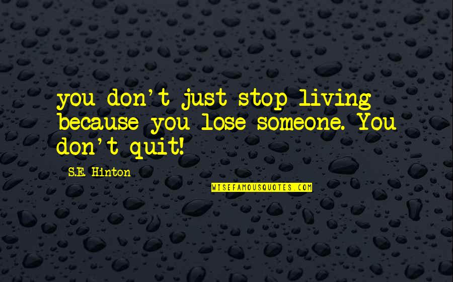 Best Practices In Education Quotes By S.E. Hinton: you don't just stop living because you lose