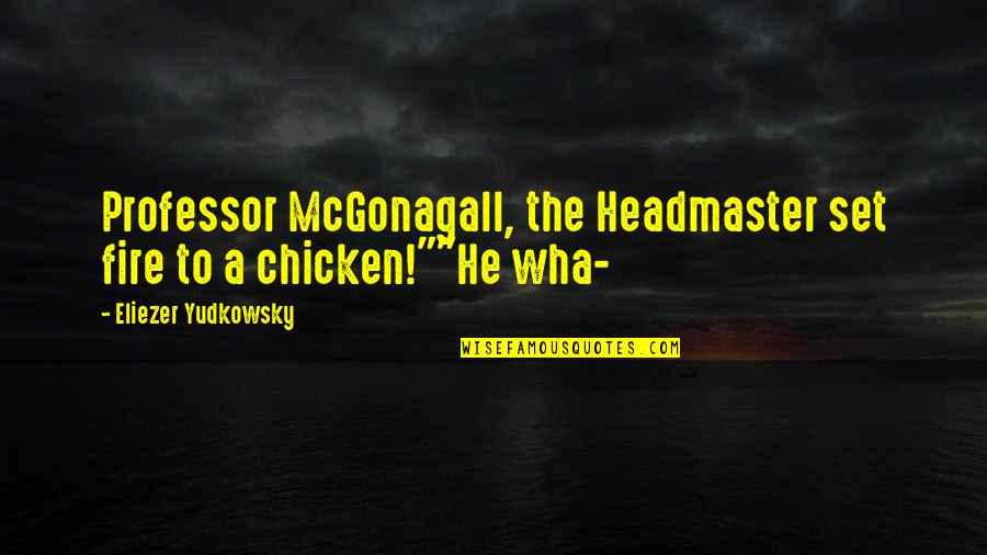 Best Professor Mcgonagall Quotes By Eliezer Yudkowsky: Professor McGonagall, the Headmaster set fire to a