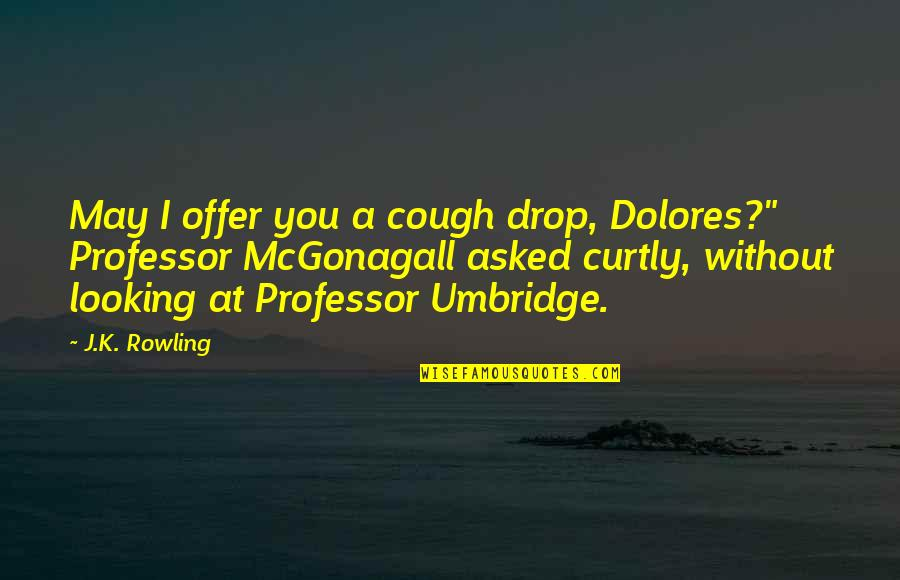 Best Professor Mcgonagall Quotes By J.K. Rowling: May I offer you a cough drop, Dolores?""