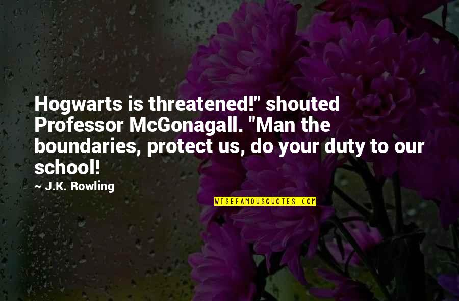 "Best Professor Mcgonagall Quotes By J.K. Rowling: Hogwarts is threatened!"" shouted Professor McGonagall. ""Man the"