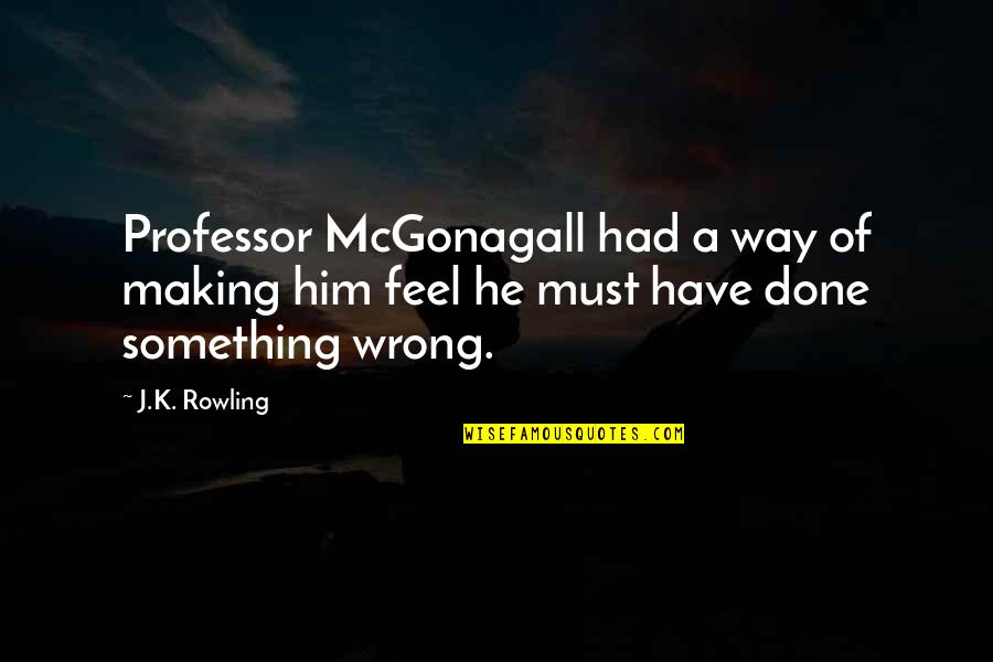 Best Professor Mcgonagall Quotes By J.K. Rowling: Professor McGonagall had a way of making him