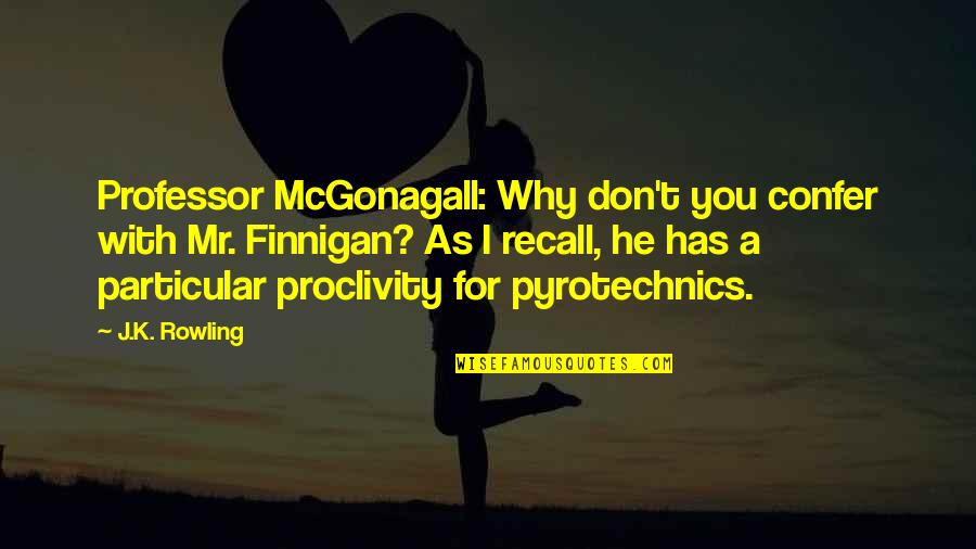 Best Professor Mcgonagall Quotes By J.K. Rowling: Professor McGonagall: Why don't you confer with Mr.