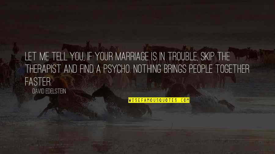 Best Psycho Quotes By David Edelstein: Let me tell you, if your marriage is