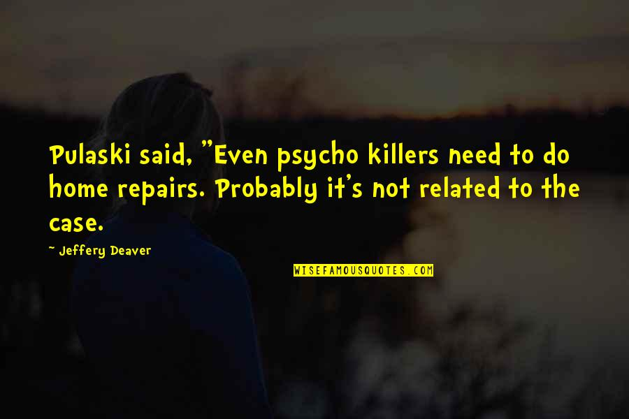 "Best Psycho Quotes By Jeffery Deaver: Pulaski said, ""Even psycho killers need to do"