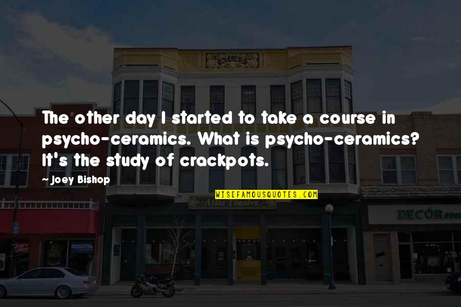 Best Psycho Quotes By Joey Bishop: The other day I started to take a