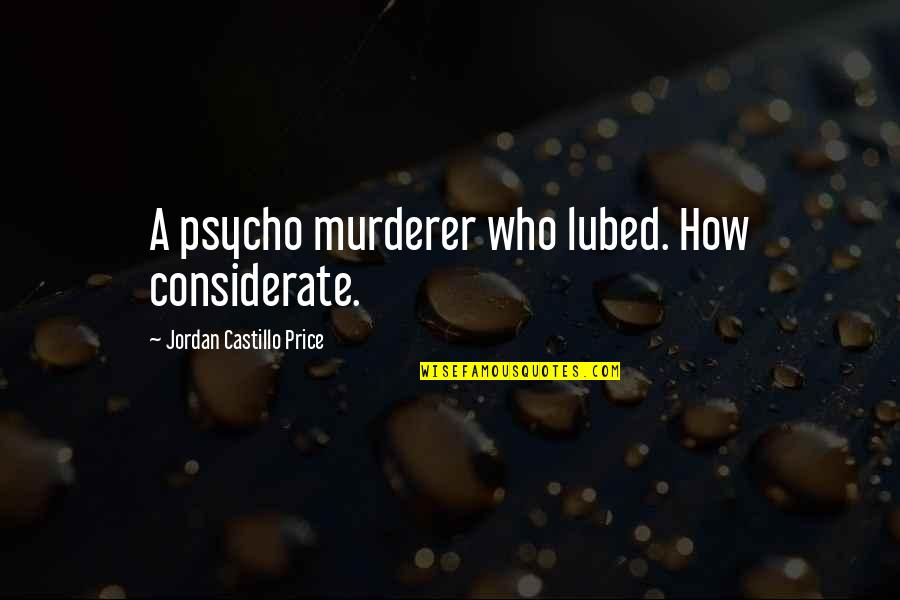 Best Psycho Quotes By Jordan Castillo Price: A psycho murderer who lubed. How considerate.