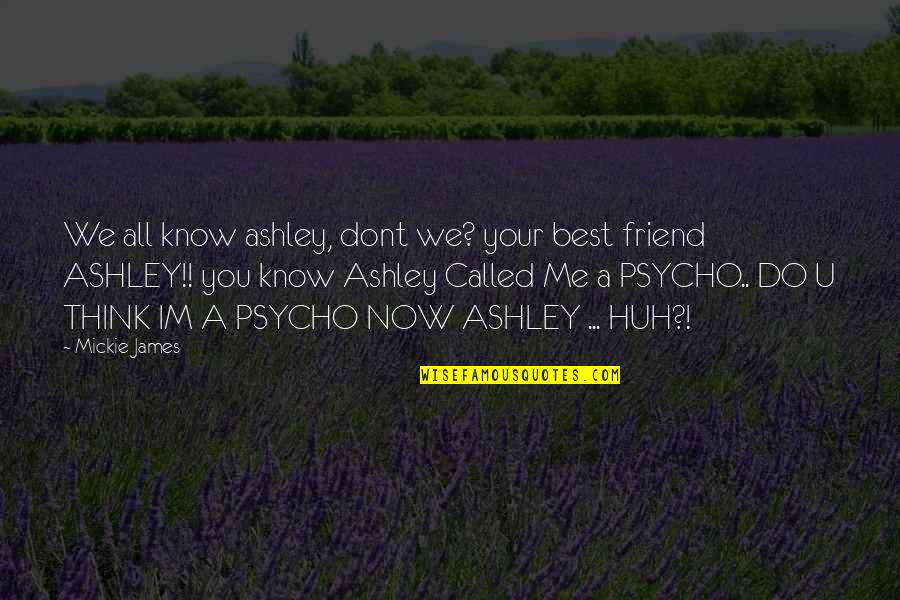 Best Psycho Quotes By Mickie James: We all know ashley, dont we? your best
