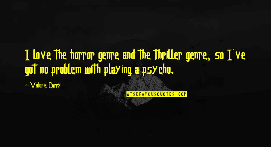 Best Psycho Quotes By Valorie Curry: I love the horror genre and the thriller