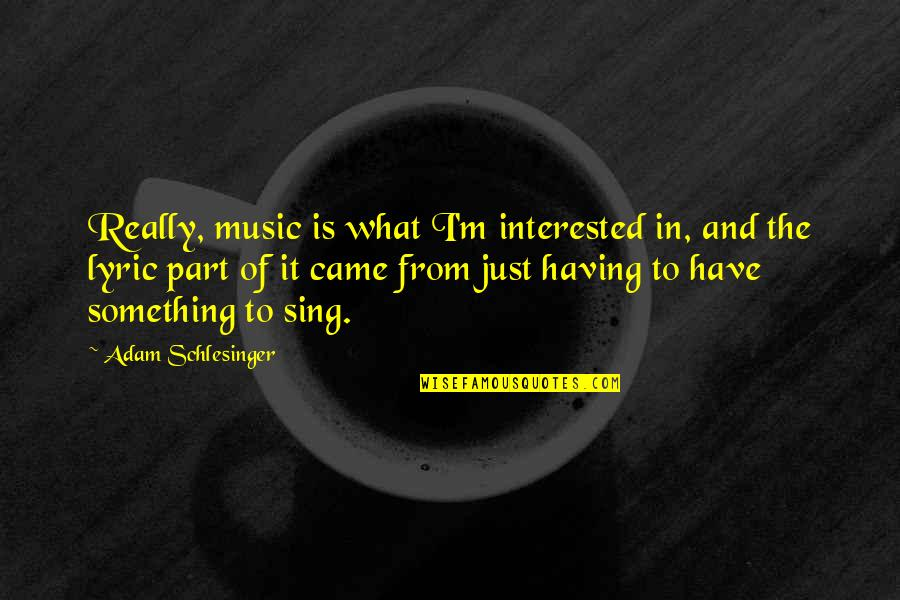 Best R&b Lyric Quotes By Adam Schlesinger: Really, music is what I'm interested in, and