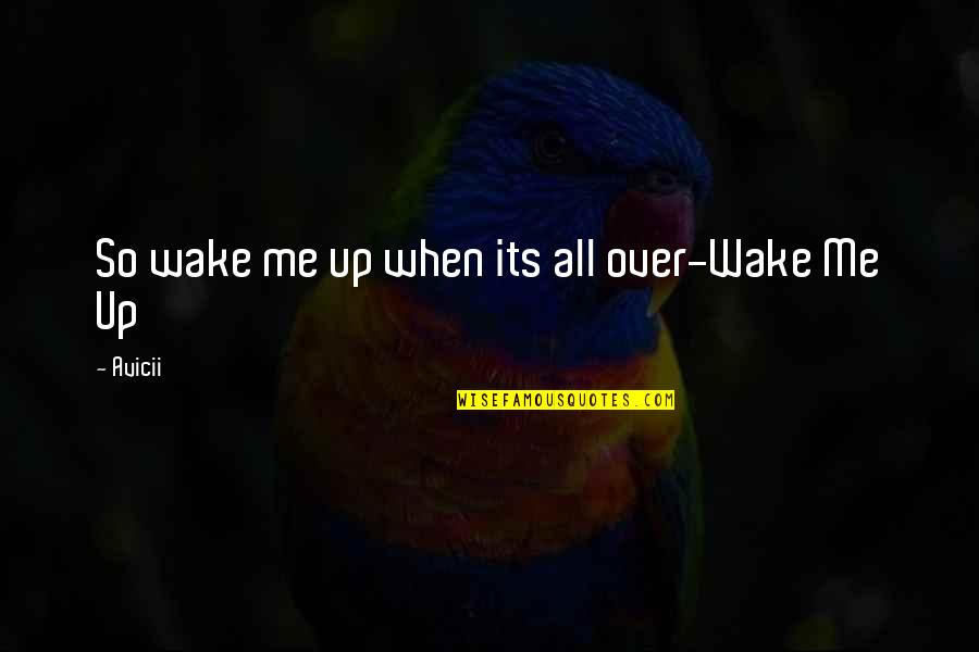 Best R&b Lyric Quotes By Avicii: So wake me up when its all over-Wake