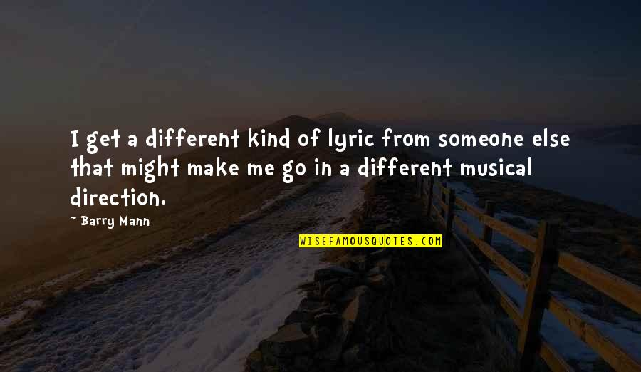 Best R&b Lyric Quotes By Barry Mann: I get a different kind of lyric from