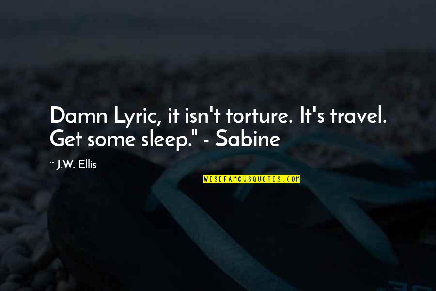 Best R&b Lyric Quotes By J.W. Ellis: Damn Lyric, it isn't torture. It's travel. Get