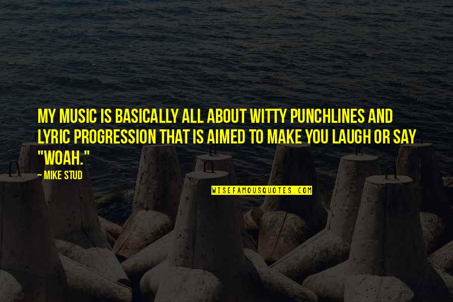 Best R&b Lyric Quotes By Mike Stud: My music is basically all about witty punchlines