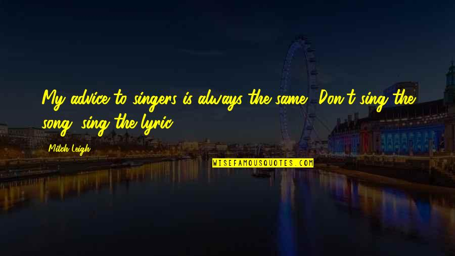 Best R&b Lyric Quotes By Mitch Leigh: My advice to singers is always the same: