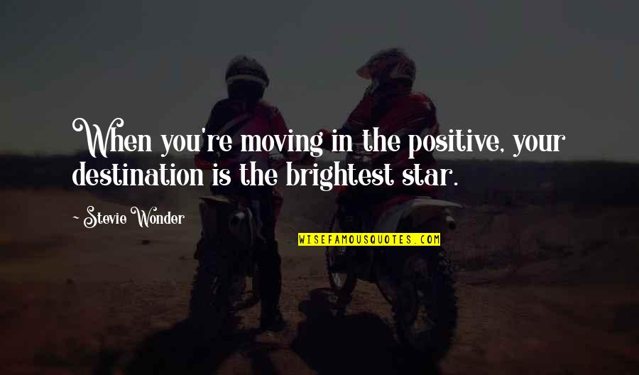 Best R&b Lyric Quotes By Stevie Wonder: When you're moving in the positive, your destination