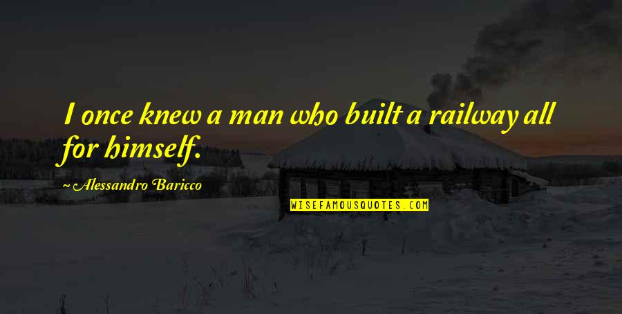 Best Railway Quotes By Alessandro Baricco: I once knew a man who built a
