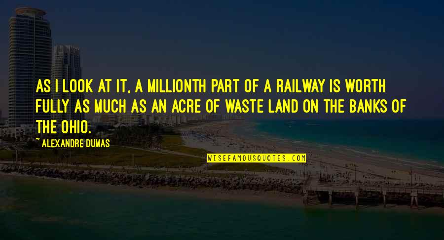 Best Railway Quotes By Alexandre Dumas: As I look at it, a millionth part