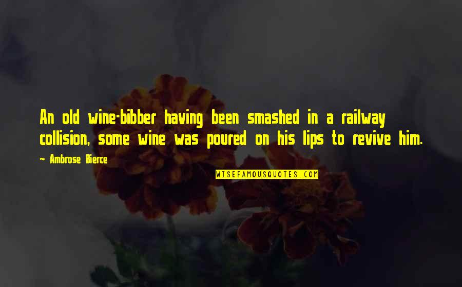 Best Railway Quotes By Ambrose Bierce: An old wine-bibber having been smashed in a