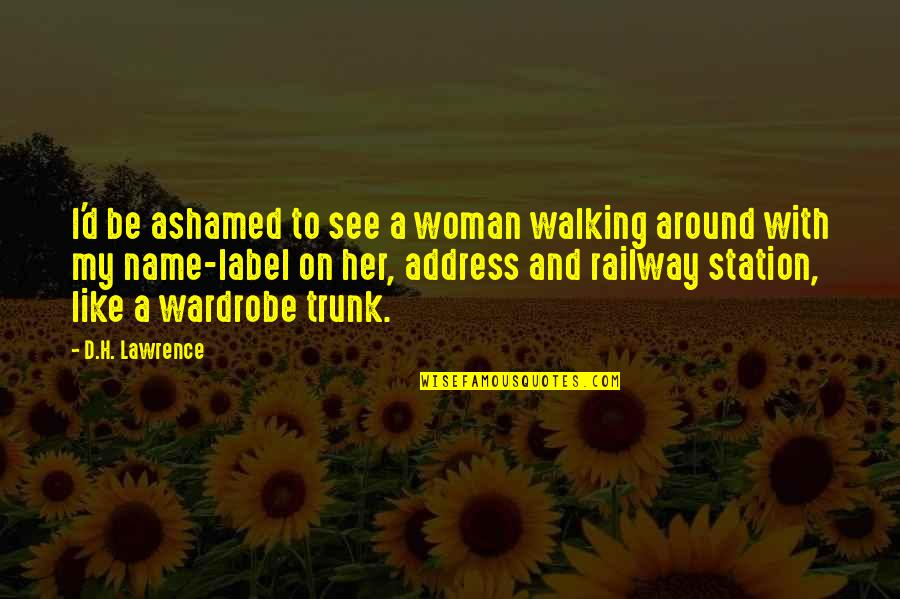 Best Railway Quotes By D.H. Lawrence: I'd be ashamed to see a woman walking
