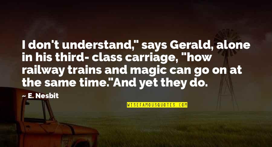 "Best Railway Quotes By E. Nesbit: I don't understand,"" says Gerald, alone in his"