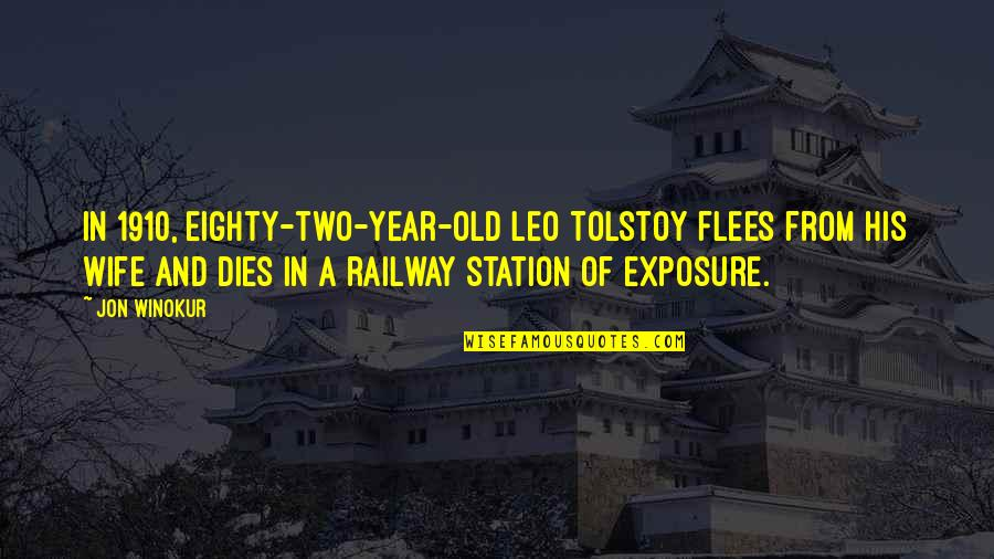 Best Railway Quotes By Jon Winokur: In 1910, eighty-two-year-old Leo Tolstoy flees from his