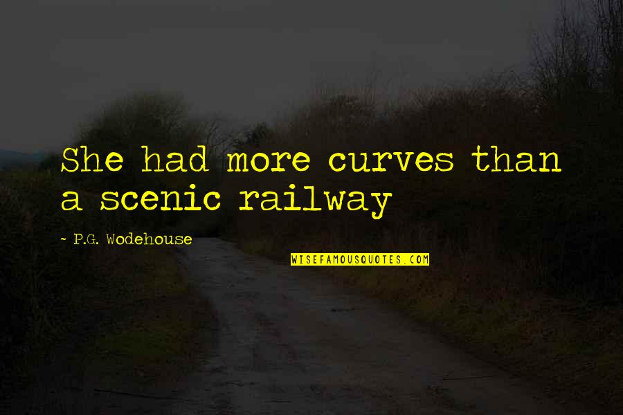 Best Railway Quotes By P.G. Wodehouse: She had more curves than a scenic railway