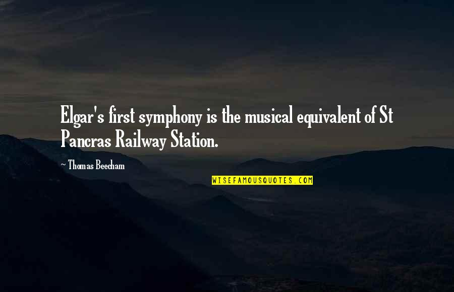 Best Railway Quotes By Thomas Beecham: Elgar's first symphony is the musical equivalent of
