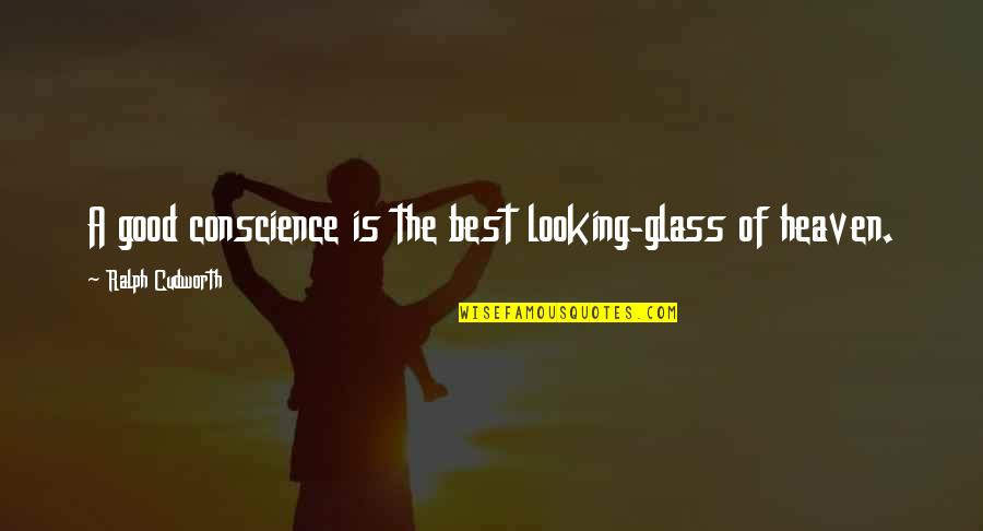 Best Ralph Quotes By Ralph Cudworth: A good conscience is the best looking-glass of