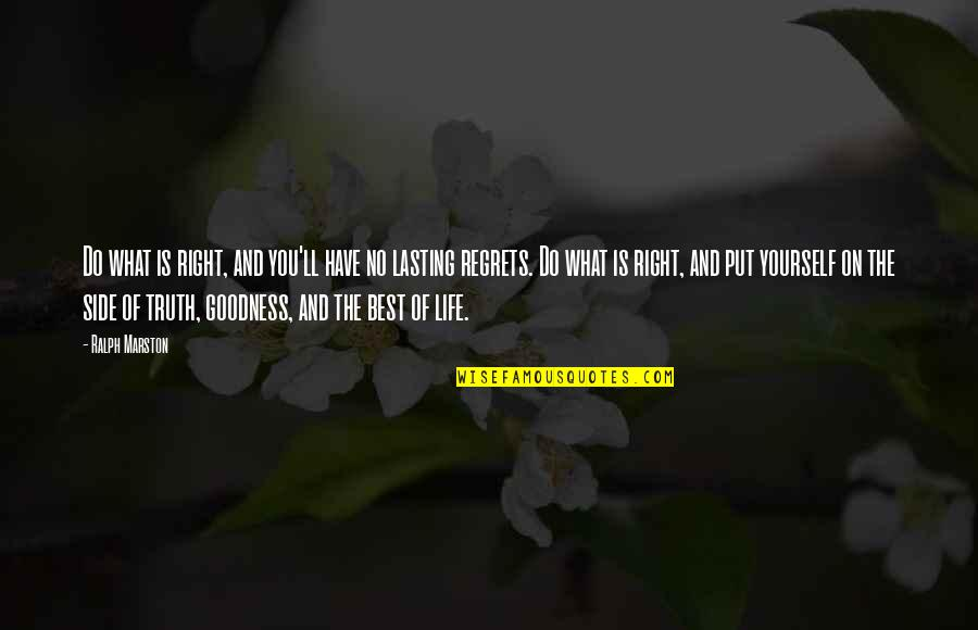 Best Ralph Quotes By Ralph Marston: Do what is right, and you'll have no