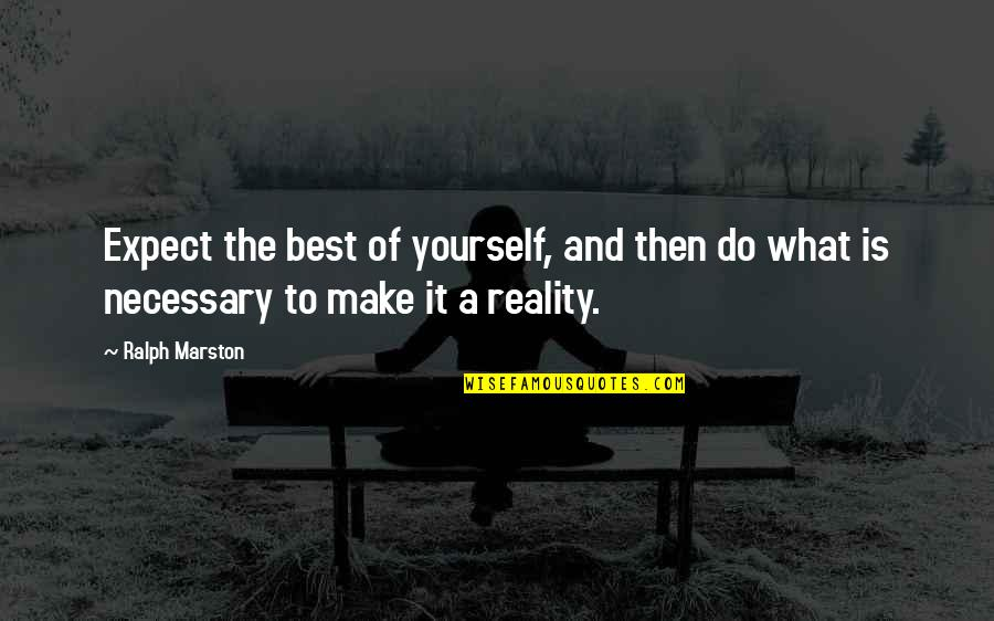 Best Ralph Quotes By Ralph Marston: Expect the best of yourself, and then do