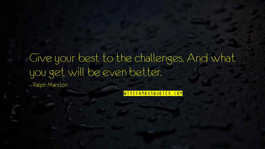 Best Ralph Quotes By Ralph Marston: Give your best to the challenges. And what