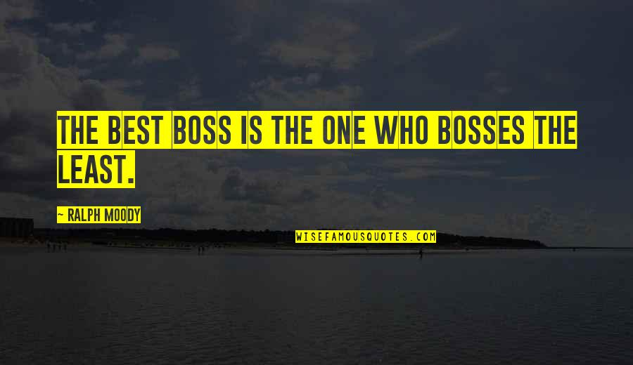 Best Ralph Quotes By Ralph Moody: The best boss is the one who bosses