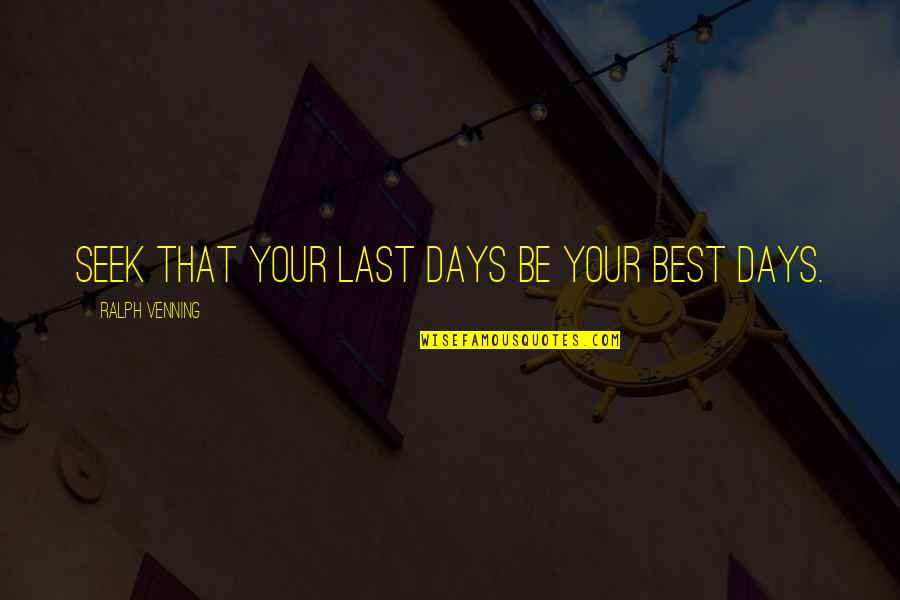 Best Ralph Quotes By Ralph Venning: Seek that your last days be your best